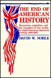 End Of American History: Democracy, Capitalism, and the Metaphor of Two Worlds in Anglo-American Historical Writing, 1880-1980
