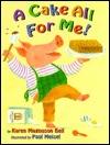 A Cake All for Me! by Karen Magnuson Beil