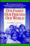 Our Family, Our Friends, Our World: An Annotated Guide to Significant Multicultural Books for Children and Teenagers