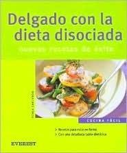 Delgado Con la Dieta Disociada: Nuevas Recetas de Exito