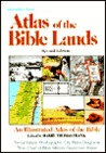 Atlas of the Bible Lands: Maps, Illustrations, Text, Time Charts