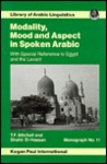 Modality, Mood and Aspect in Spoken Arabic (Library of Arabic Linguistics Monographs, No 10)