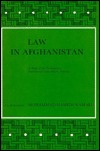 Law in Afghanistan: A Study of the Constitutions, Matrimonial Law and the Judiciary (Social, Economic and Political Studies of the Middle East and Asia , No 36)