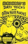 Boxing's Dirty Tricks and Outlaw Killer Punches by Champ Thomas
