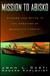"""Mission To Abisko: Stories and Myths In The Creation Of Scientific """"""""Truth"""""""""""
