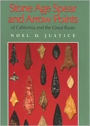 Stone Age Spear and Arrow Points of California and the Great ... by Noel D. Justice