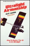 Ultralight Airmanship: How to Master the Air in an Ultralight