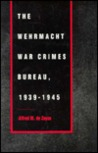 The Wehrmacht War Crimes Bureau, 1939-1945