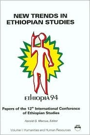 New Trends in Ethiopian Studies: Papers of the 12th International Conference of Ethiopian Studies Michigan State University 5-10 September 1994 : Humanities and Human Resources