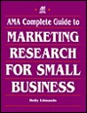 AMA Complete Guide to Marketing Research for Small Business