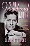 My Vagabond Lover: An Intimate Biography of Rudy Vallee