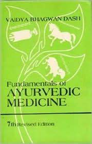 Fundamentals Of Ayurvedic Medicine by Vaidya Bhagwan Dash