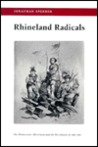 Rhineland Radicals: The Democratic Movement And The Revolution Of 1848 1849