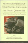 Methods of Investigation of the Dead Sea Scrolls and the Khirbet Qumran Site: Present Realities and Future Prospects