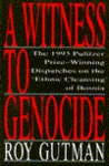 A Witness to Genocide by Roy Gutman