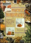 Practical Homeopathy: A Beginner's Guide to Natural Remedies for Use in the Home