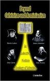 Beyond Calvinism ...