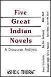 Five great Indian novels: A discourse analysis : Mulk Raj Anand's Untouchable, Raja Rao's Kanthapura, Kushwant Singh's Train to Pakistan, Rama Mehta's Inside the haveli, Chaman Nahal's Azadi