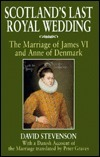 Scotland's Last Royal Wedding: The Marriage of King James VI and Anne of Denmark