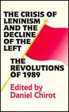The Crisis Of Leninism And The Decline Of The Left: The Revolutions Of 1989