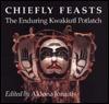 Chiefly Feasts: The Enduring Kwakiutl Potlatch