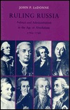 Ruling Russia: Politics and Administration in the Age of Absolutism, 1762-1796