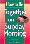 How to Be Together on Sunday Morning by Jane Fryar