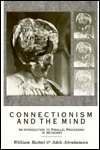 Connectionism And The Mind: An Introduction To Parallel Processing In Networks