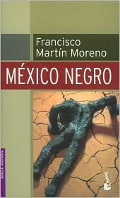 Mexico Negro/ Black Mexico by Francisco Martín Moreno