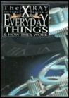 The X Ray Picture Book of Everyday Things & How They Work (The X Ray Picture Book)