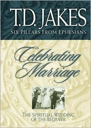 Celebrating Marriage by T.D. Jakes