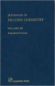 Advances in Protein Chemistry, Volume 62: Unfolded Proteins