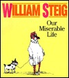 Our Miserable Life by William Steig