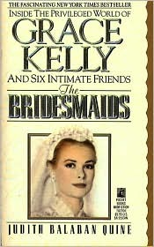 The Bridesmaids ~ Inside the Privileged World of Grace Kelly ... by Judith Balaban Quine