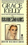 The Bridesmaids ~ Inside the Privileged World of Grace Kelly and Six Intimate Friends