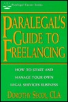 Paralegal's Guide To Freelancing: How To Start And Manage Your Own Legal Services Business (Paralegal Career Series)