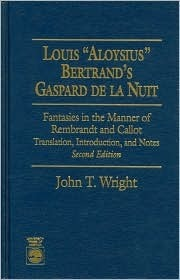 Louis 'aloysius' Bertrand's Gaspard de la Nuit: Fantasies in the Manner of Rembrandt and Callot