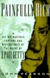 Painfully Rich: The Outrageous Fortune and Misfortunes of the Heirs of J. Paul Getty
