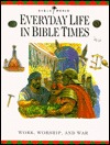 Everyday Life in Bible Times: Work, Worship, and War