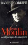 Jean Moulin: La Republique Des Catacombes
