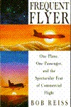 Frequent Flier: One Plane, One Passenger, and the Spectacular Feat of Commercial Flight