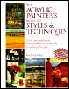 The Acrylic Painter's Book of Styles and Techniques by Rachel Rubin Wolf