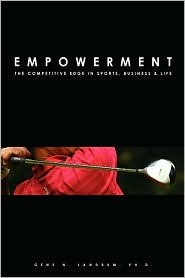 Empowerment: The Competitive Edge in Sports, Business and Life