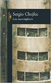Los Incompletos by Sergio Chejfec
