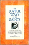The Joyful Ways of the Saints: And What They Teach You about Kindness, Humility, Courage, and Love
