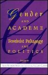 Gender and Academe: Feminist Pedagogy and Politics
