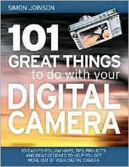 101 Great Things to Do with Your Digital Camera by Simon Joinson