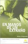 En Manos De Un Extraño by James Grippando