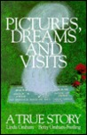 Pictures, Dreams and Visits: A True Story