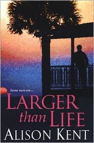 Larger Than Life by Alison Kent